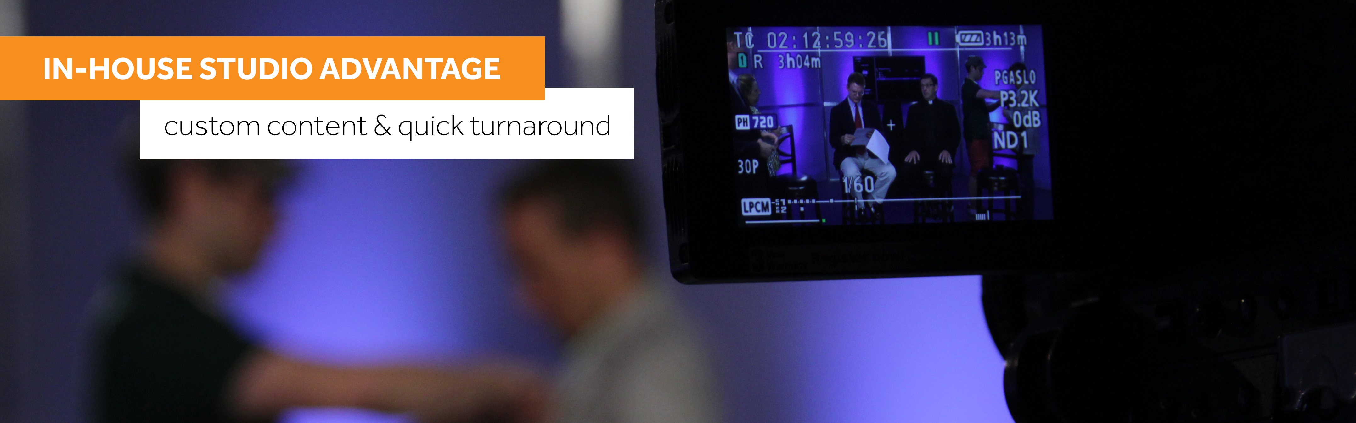 In-House Studio Advantage with Custom Content and Quick Turnaround